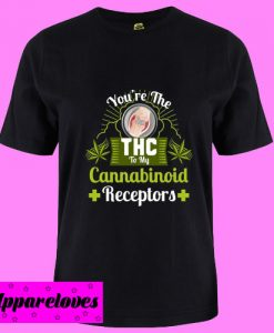 You're The THC To My Cannabinoid Receptors T Shirt