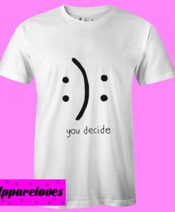 You Decide Emotion T shirt