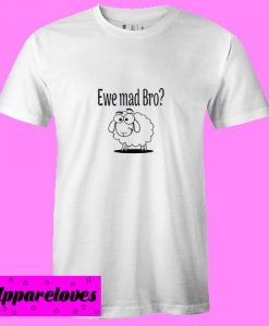 You mad bro T shirt