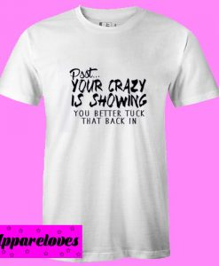 Your Crazy T shirt
