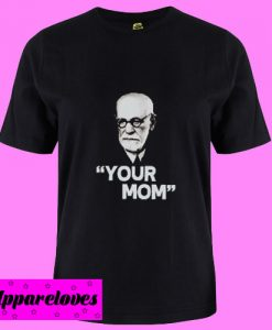 Your Mom T shirt