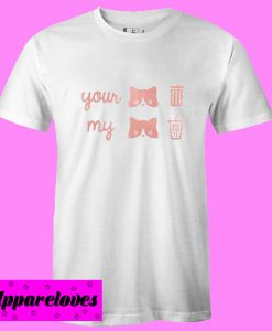 Your My T Shirt