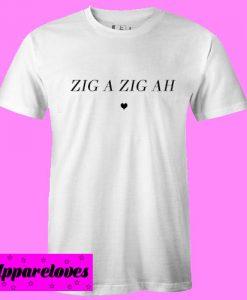 Zig a zig ah T Shirt