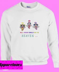 all good girls go to heaven Sweatshirt