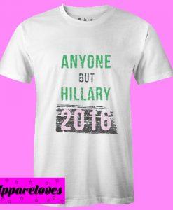 anyone but hillary 2016 T Shirt