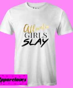 atlanta girls slay T Shirt