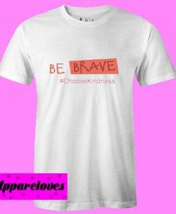 be brave choose kindness T Shirt