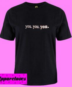 you you you T shirt