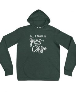 All I need is Jesus and Coffee Unisex hoodie AY