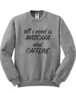 All i need is mascara and caffeine sweatshirt DAP