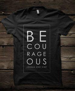 Be Courageous Joshua 1 9 tshirt DAP