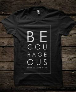 Be Courageous Joshua 1 9 tshirt DAP