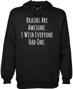 Brains Are Awesome I Wish Everyone Had One hoodie AY