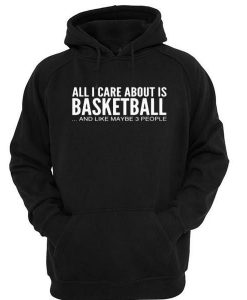 All i care about is basketball hoodie ay
