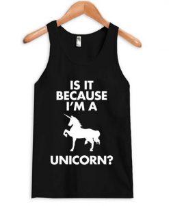 Because I'm A Unicorn Tanktop AY