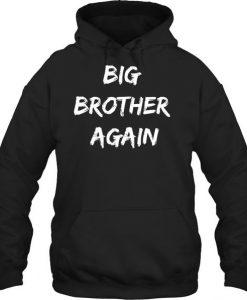 Big Brother Again Shirt HOODIE AY