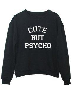 Cute But Psycho Sweatshirt ay