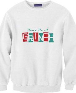 Don't be a Grinch Unisex Sweatshirt AY