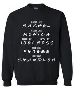 Dress Like Rachel Clean Like Monica Flirt Like Joey Sweatshirt AY
