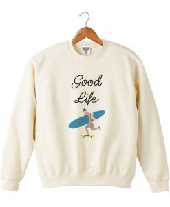 Good Life Sweatshirt ZNF08
