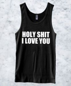 Holy Shit I Love You Tanktop ZNF08