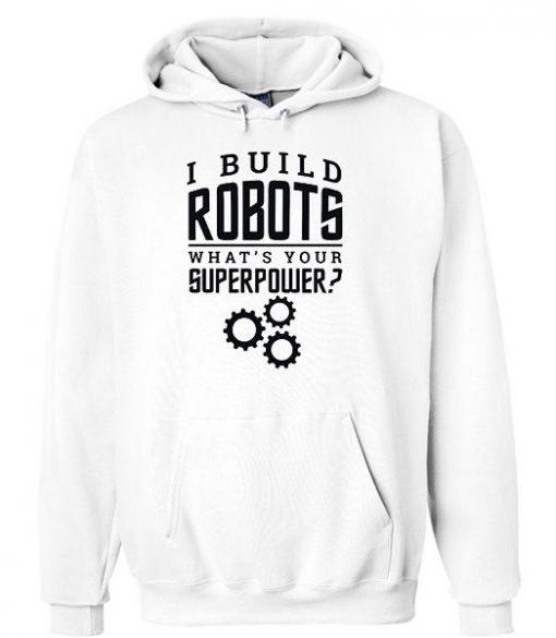 I Build Robots Your Superpower Robotics Engineer Unisex Hoodie ZNF08