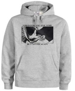I Died For You One Time But I Never Again Hoodie ZNF08
