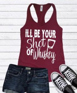 I'll be you shot of whiskey TANK TOP ZNF08