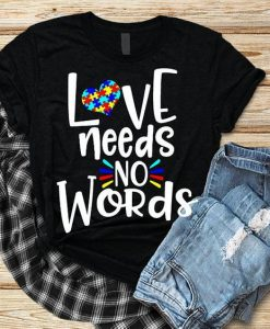 LOVE NEEDS NO WORDS T-Shirt ZNF08