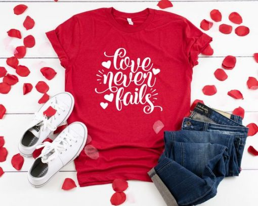 Love Never Fails TSHIRT ZNF08