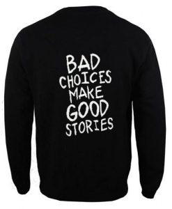 bad choices make good stories back sweatshirt ay