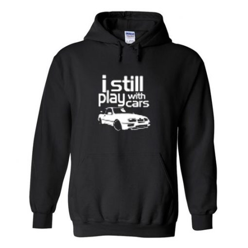 i still play with cars hoodie ZNF08