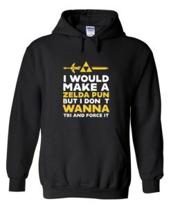 i would make a zelda pun but i dont wanna tri adnfd force it hoodie ZNF08