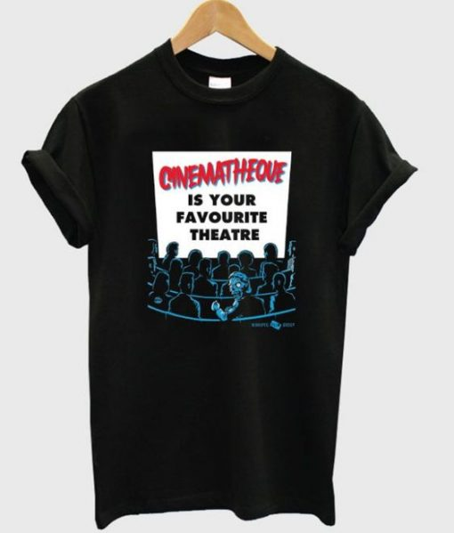 cinematheque is your favorite theatre t-shirt ZNF08