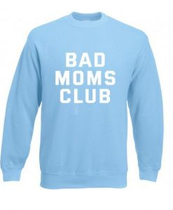 Bad moms club sweatshirt ZNF08