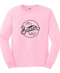 Dont Blame Butter Sweatshirt ZNF08