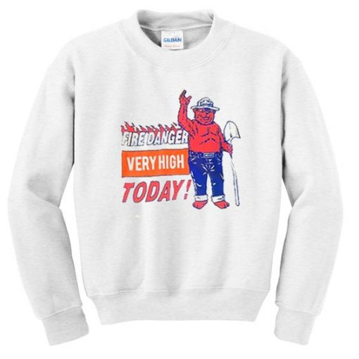 Fire danger very high today sweatshirt ZNF08
