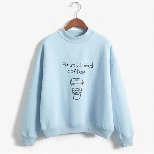 First I Need Coffee Funny Sweatshirts ZNF08