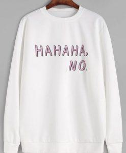Hahaha No Sweatshirt ZNF08