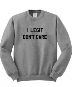 I Legit Don't Care Sweatshirt ZNF08