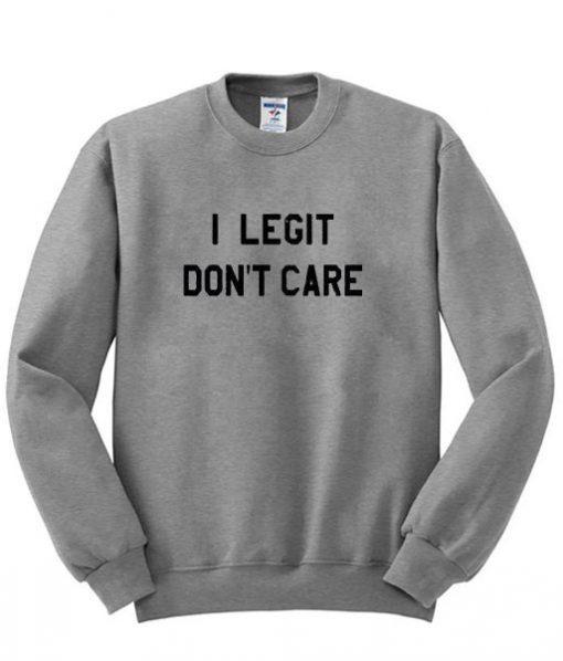 I Legit Don't Care Sweatshirt ZNF08