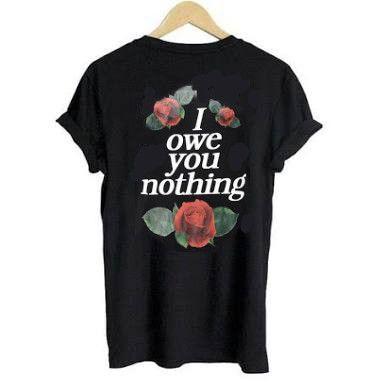 I Owe You Nothing T-Shirt ZNF08