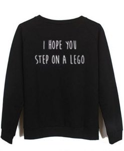 i hope you step on a lego SWEATSHIRT ZNF08