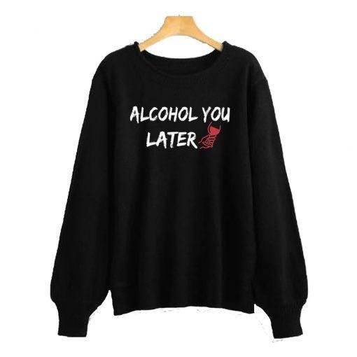Alcohol You Later Black Sweatshirt ZNF08