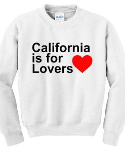 California Is For Lovers Sweatshirt ZNF08
