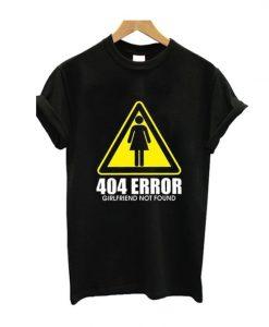404 Girlfriend Not Found T Shirt ZNF08
