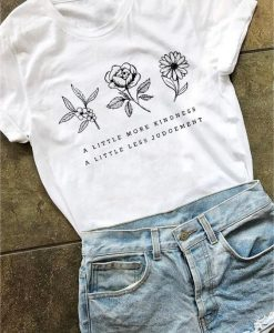 A Little More Kindness A Little Less Judgement Flower Shirt ZNF08
