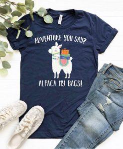 Adventure you say Alpaca my bags TSHIRT ZNF08