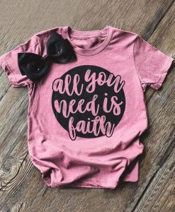All You Need Is Faith T-Shirt Tee ZNF08