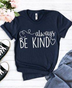 Always be Kind Shirt Mom T-Shirt ZNF08